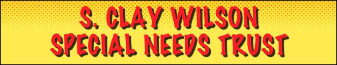S. Clay Wilson Special Needs Trust